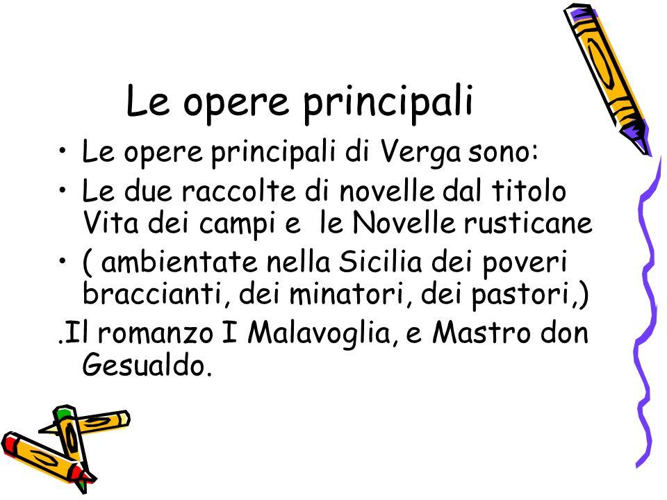 Le opere principali Le opere principali di Verga sono: