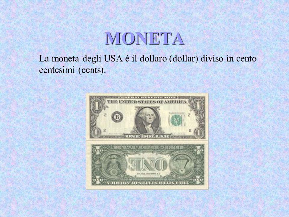 MONETA La moneta degli USA è il dollaro (dollar) diviso in cento centesimi (cents).