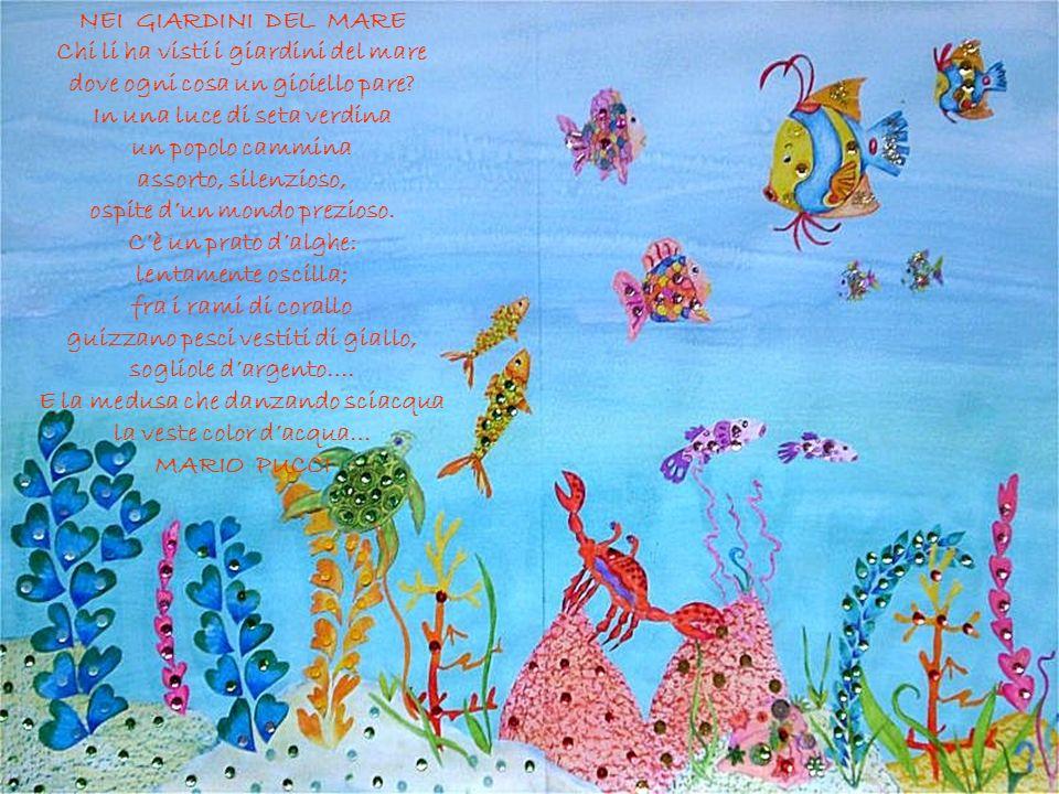 Chi li ha visti i giardini del mare dove ogni cosa un gioiello pare