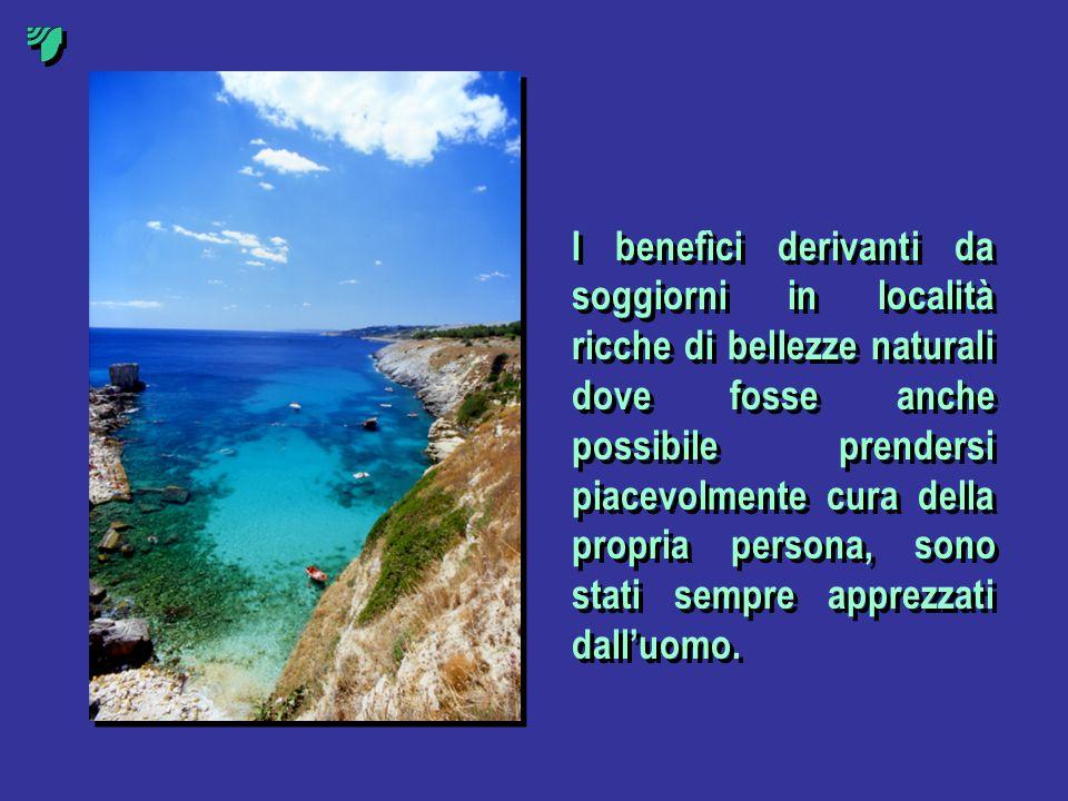 I benefìci derivanti da soggiorni in località ricche di bellezze naturali dove fosse anche possibile prendersi piacevolmente cura della propria persona, sono stati sempre apprezzati dall'uomo.