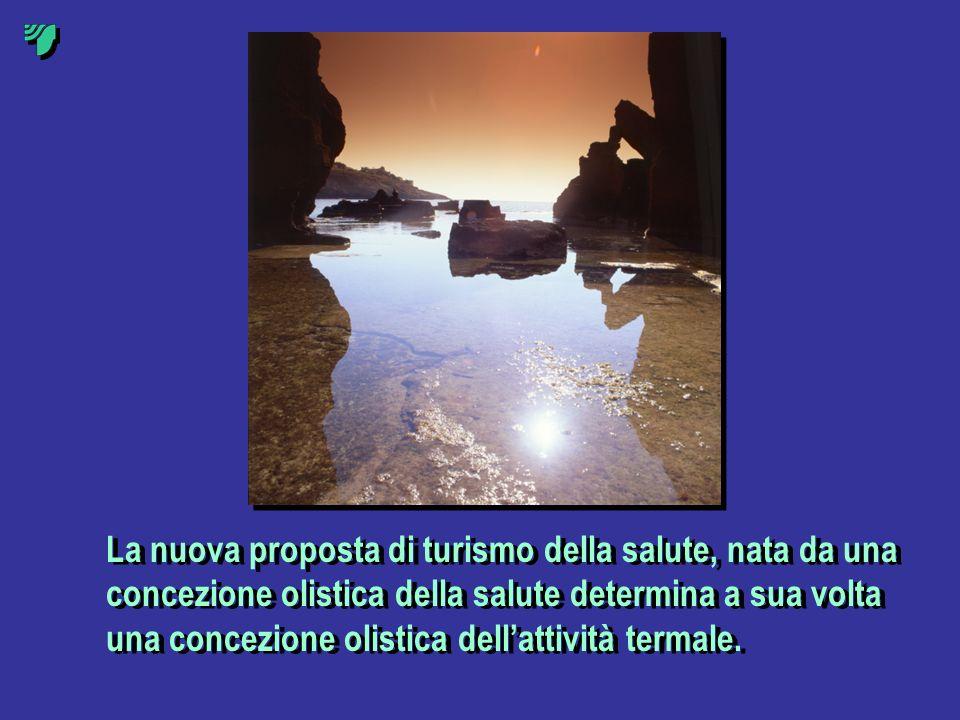 La nuova proposta di turismo della salute, nata da una concezione olistica della salute determina a sua volta una concezione olistica dell'attività termale.