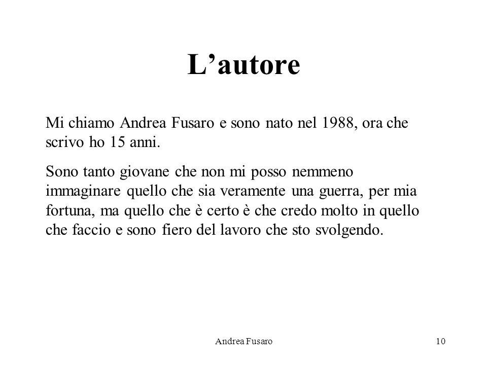 L'autore Mi chiamo Andrea Fusaro e sono nato nel 1988, ora che scrivo ho 15 anni.