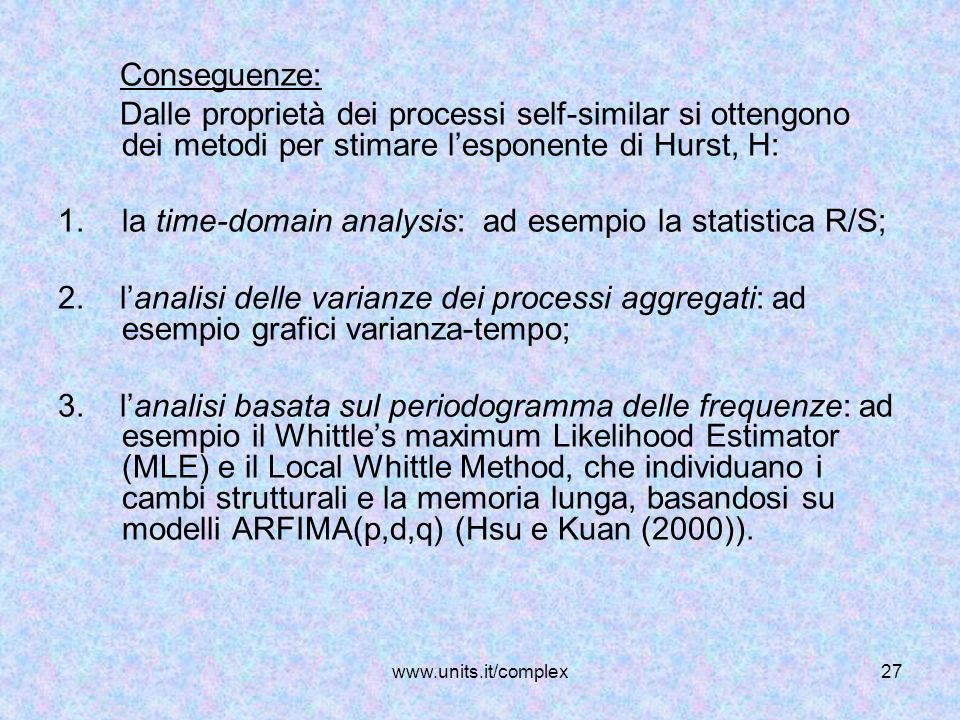 la time-domain analysis: ad esempio la statistica R/S;