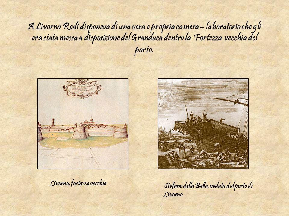A Livorno Redi disponeva di una vera e propria camera – laboratorio che gli era stata messa a disposizione del Granduca dentro la Fortezza vecchia del porto.