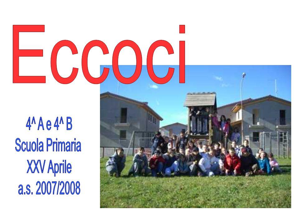 Eccoci 4^ A e 4^ B Scuola Primaria XXV Aprile a.s. 2007/2008