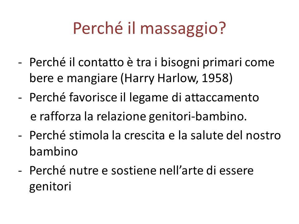 Perché il massaggio Perché il contatto è tra i bisogni primari come bere e mangiare (Harry Harlow, 1958)