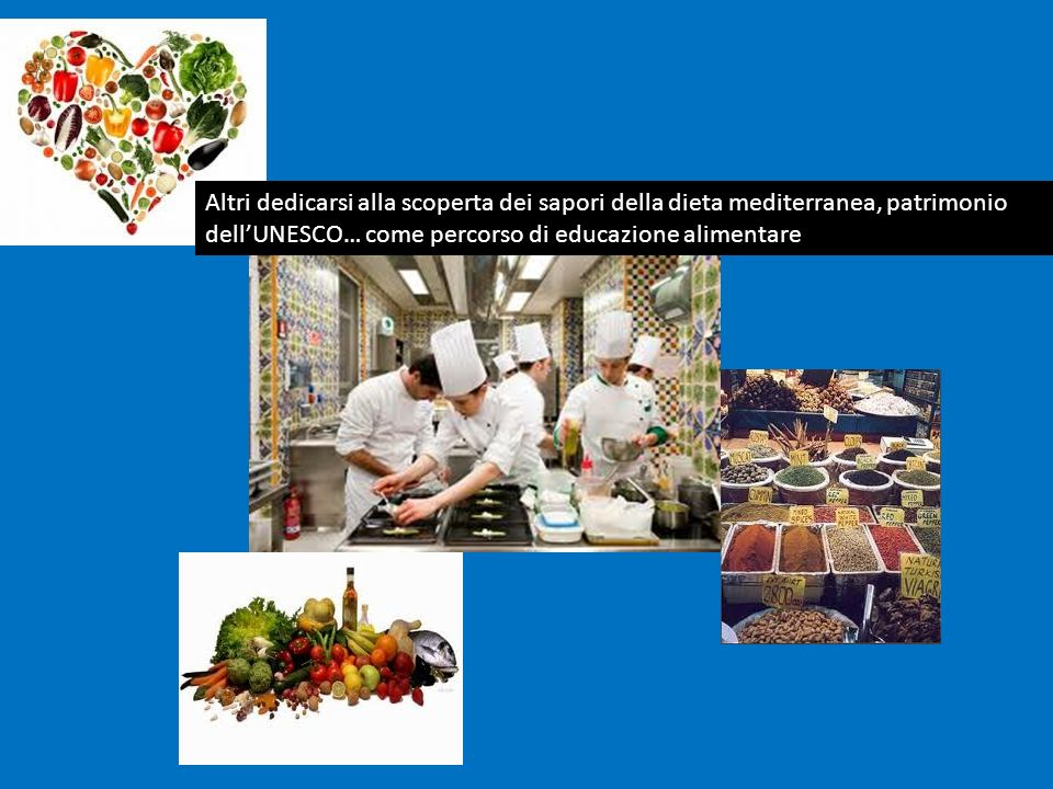 Altri dedicarsi alla scoperta dei sapori della dieta mediterranea, patrimonio dell'UNESCO… come percorso di educazione alimentare