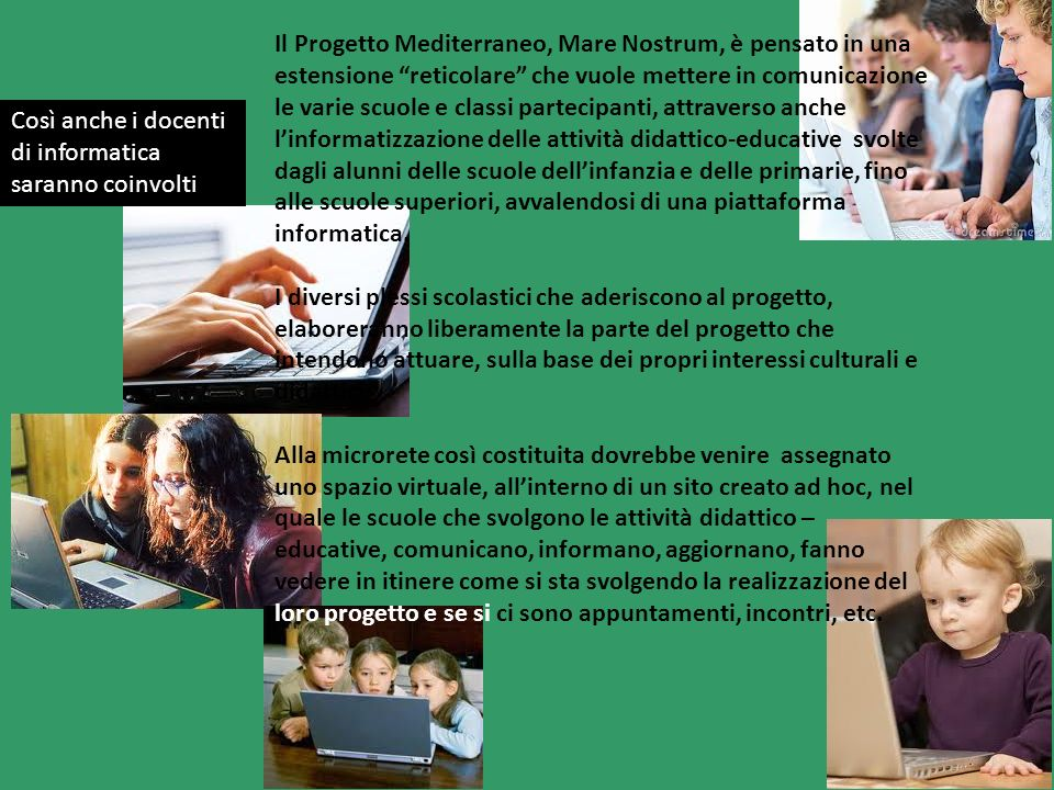 Il Progetto Mediterraneo, Mare Nostrum, è pensato in una estensione reticolare che vuole mettere in comunicazione le varie scuole e classi partecipanti, attraverso anche l'informatizzazione delle attività didattico-educative svolte dagli alunni delle scuole dell'infanzia e delle primarie, fino alle scuole superiori, avvalendosi di una piattaforma informatica.