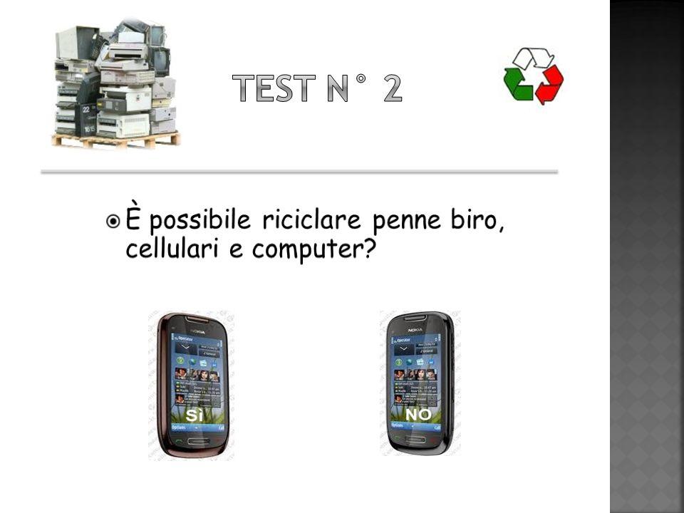 Test n° 2 È possibile riciclare penne biro, cellulari e computer