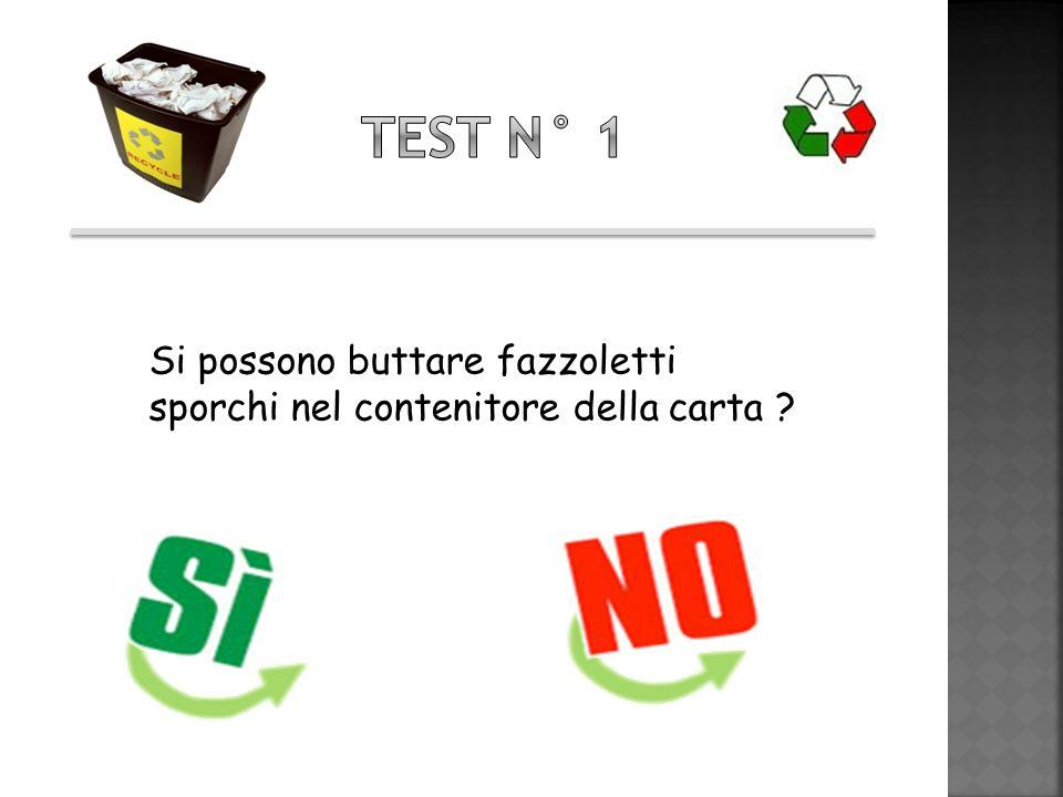 Test n° 1 Si possono buttare fazzoletti sporchi nel contenitore della carta