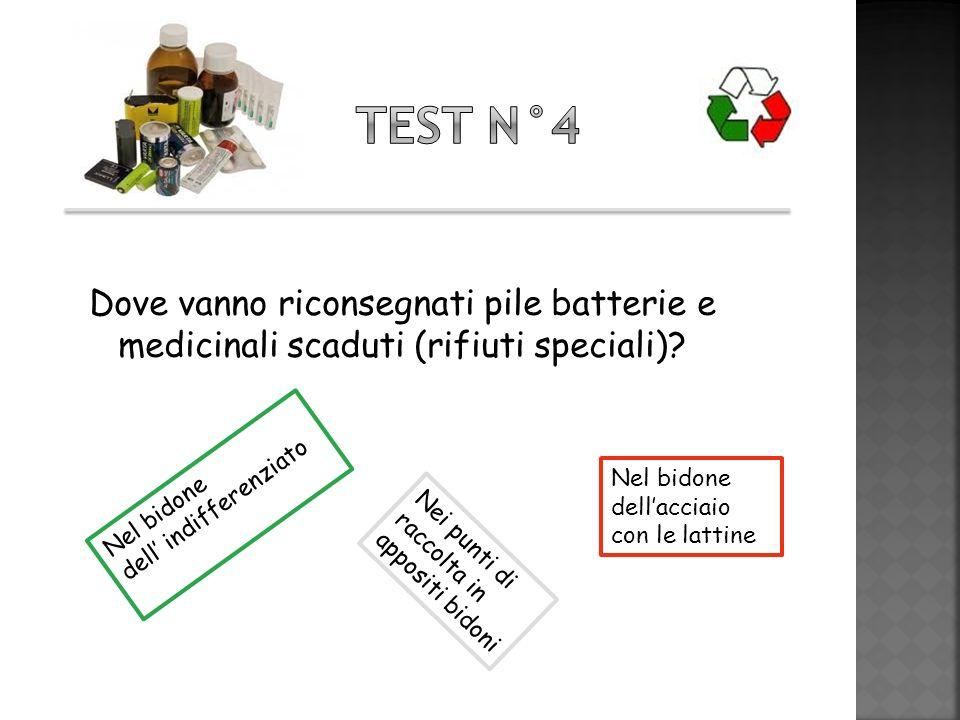 Test n°4 Dove vanno riconsegnati pile batterie e medicinali scaduti (rifiuti speciali) dell' indifferenziato.