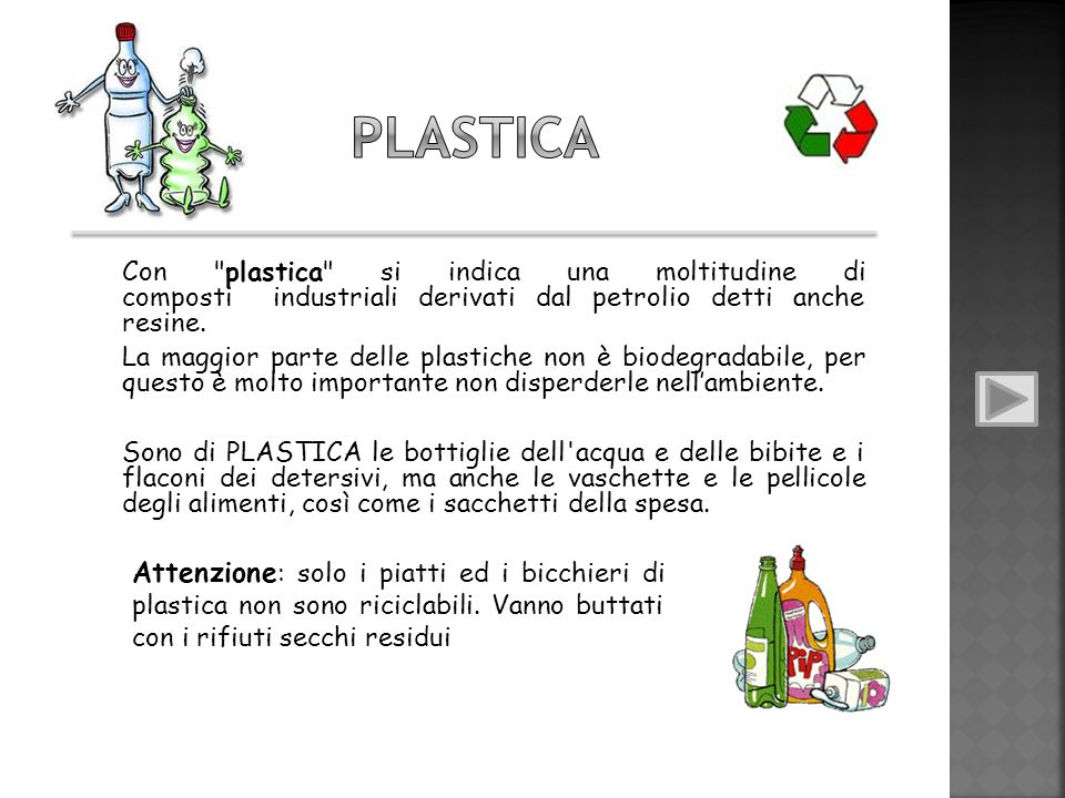 plastica Con plastica si indica una moltitudine di composti industriali derivati dal petrolio detti anche resine.