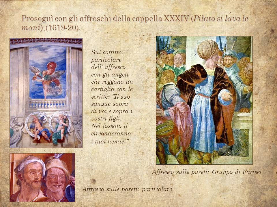 Proseguì con gli affreschi della cappella XXXIV (Pilato si lava le mani),(1619-20).