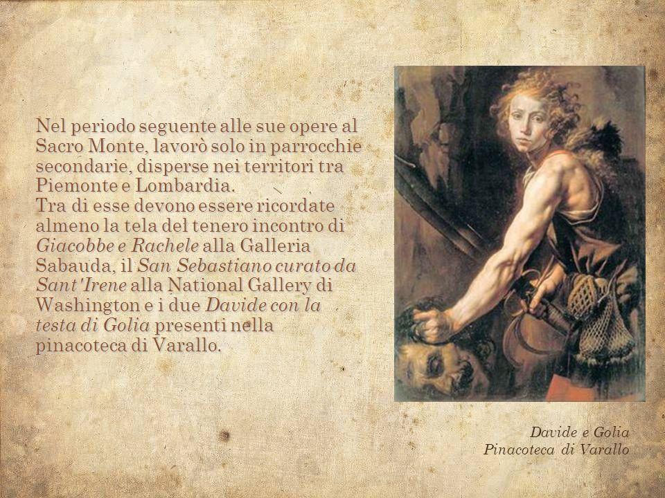 Nel periodo seguente alle sue opere al Sacro Monte, lavorò solo in parrocchie secondarie, disperse nei territori tra Piemonte e Lombardia.