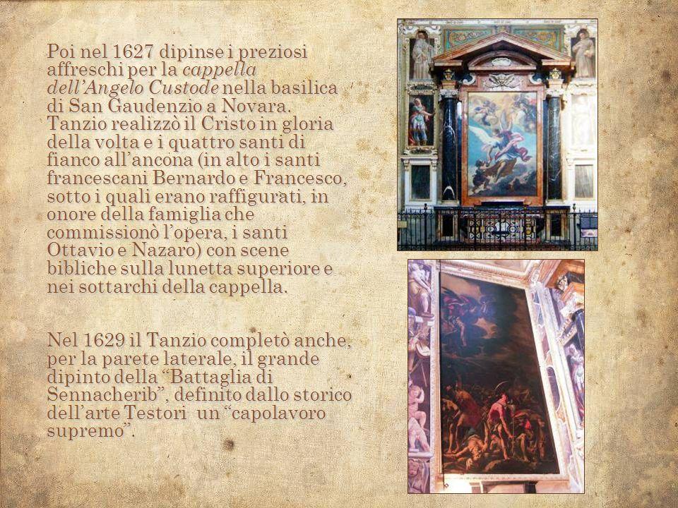 Poi nel 1627 dipinse i preziosi affreschi per la cappella dell'Angelo Custode nella basilica di San Gaudenzio a Novara.