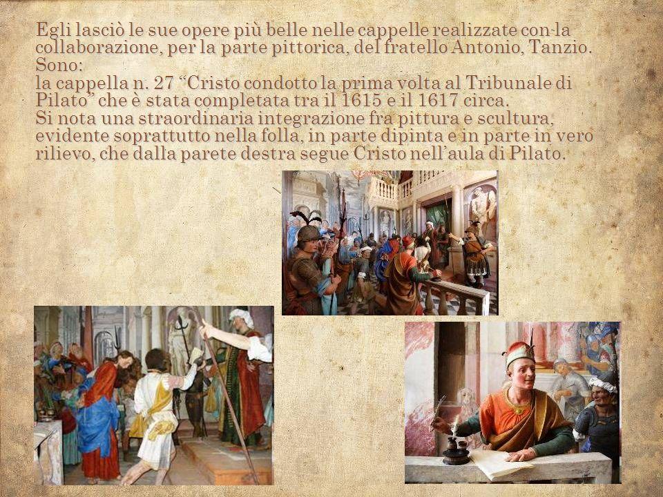 Egli lasciò le sue opere più belle nelle cappelle realizzate con la collaborazione, per la parte pittorica, del fratello Antonio, Tanzio.