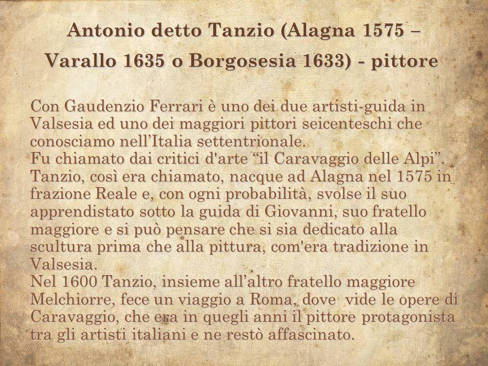 Antonio detto Tanzio (Alagna 1575 – Varallo 1635 o Borgosesia 1633) - pittore