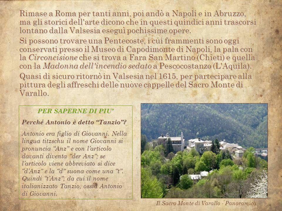 Rimase a Roma per tanti anni, poi andò a Napoli e in Abruzzo, ma gli storici dell arte dicono che in questi quindici anni trascorsi lontano dalla Valsesia eseguì pochissime opere.