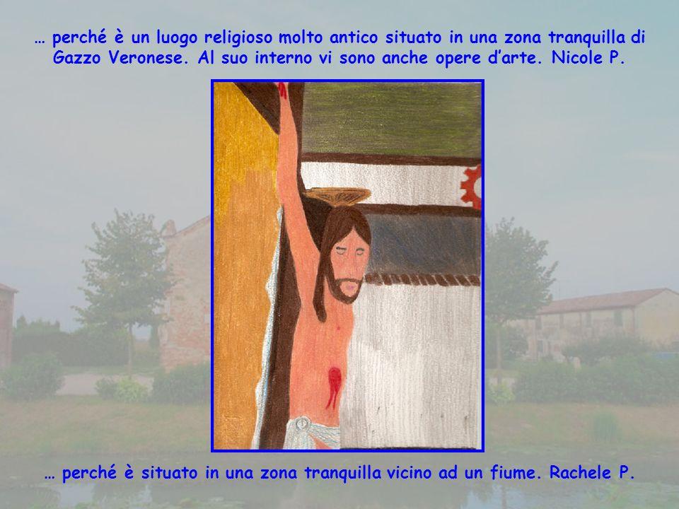 … perché è un luogo religioso molto antico situato in una zona tranquilla di Gazzo Veronese. Al suo interno vi sono anche opere d'arte. Nicole P.