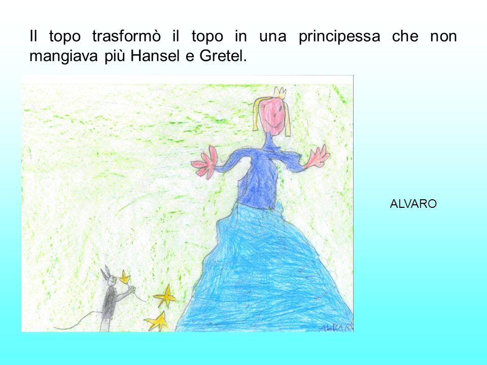 Il topo trasformò il topo in una principessa che non mangiava più Hansel e Gretel.