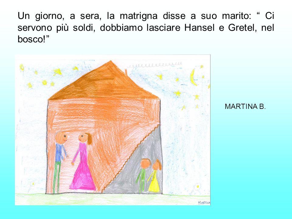 Un giorno, a sera, la matrigna disse a suo marito: Ci servono più soldi, dobbiamo lasciare Hansel e Gretel, nel bosco!