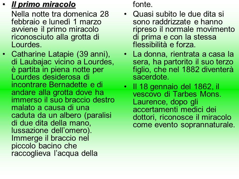 Il primo miracolo Nella notte tra domenica 28 febbraio e lunedì 1 marzo avviene il primo miracolo riconosciuto alla grotta di Lourdes.