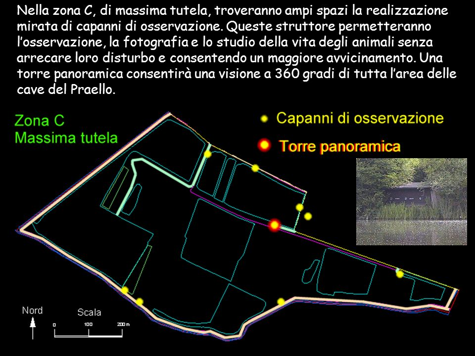 Nella zona C, di massima tutela, troveranno ampi spazi la realizzazione mirata di capanni di osservazione.