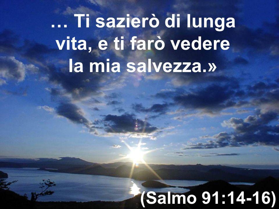 … Ti sazierò di lunga vita, e ti farò vedere la mia salvezza.»