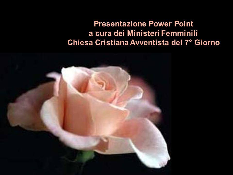 Presentazione Power Point a cura dei Ministeri Femminili Chiesa Cristiana Avventista del 7° Giorno