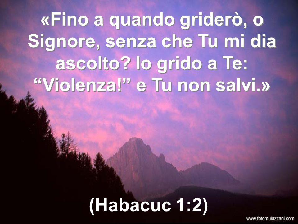 «Fino a quando griderò, o Signore, senza che Tu mi dia ascolto