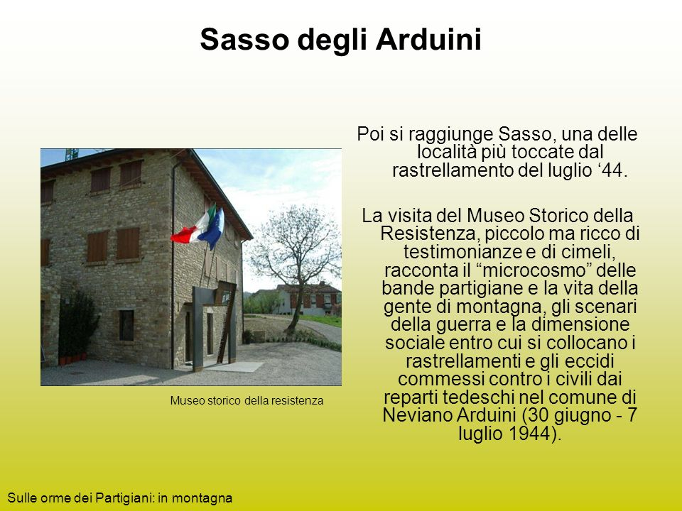 Sasso degli Arduini Poi si raggiunge Sasso, una delle località più toccate dal rastrellamento del luglio '44.