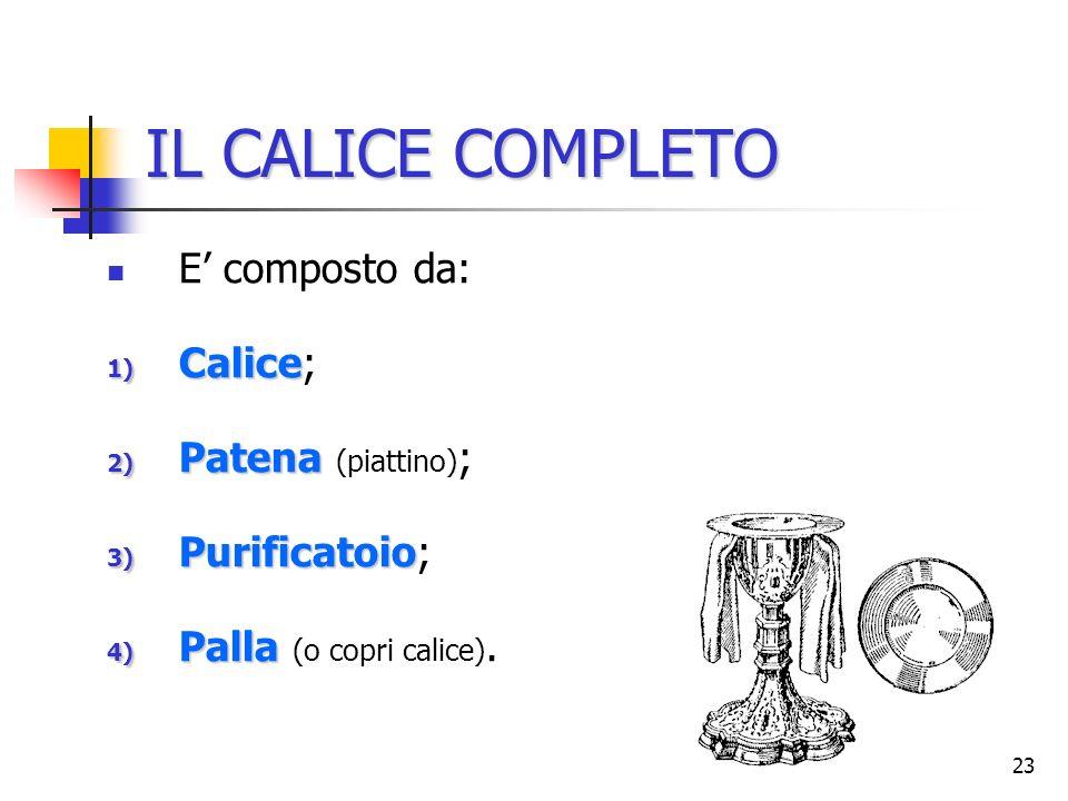 IL CALICE COMPLETO E' composto da: Calice; Patena (piattino);