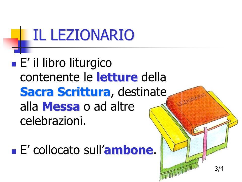 IL LEZIONARIO E' il libro liturgico contenente le letture della Sacra Scrittura, destinate alla Messa o ad altre celebrazioni.