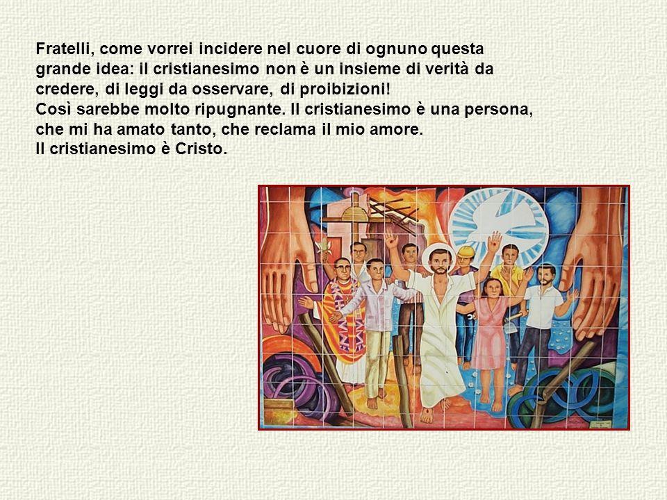 Fratelli, come vorrei incidere nel cuore di ognuno questa grande idea: il cristianesimo non è un insieme di verità da credere, di leggi da osservare, di proibizioni!