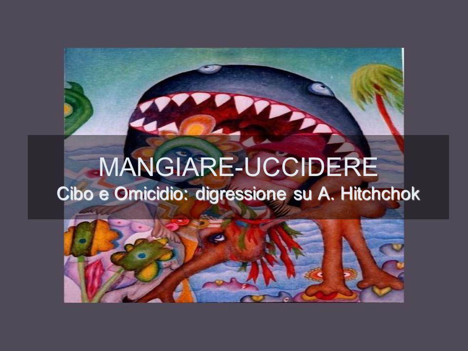 MANGIARE-UCCIDERE Cibo e Omicidio: digressione su A. Hitchchok