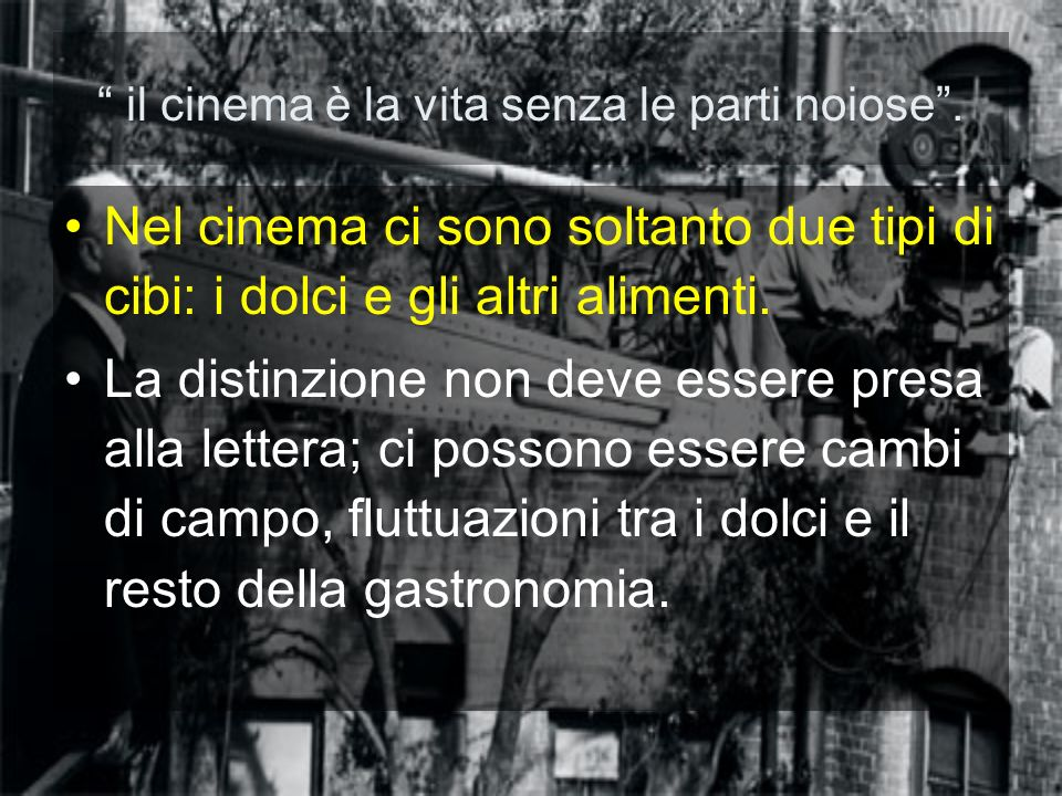 il cinema è la vita senza le parti noiose .
