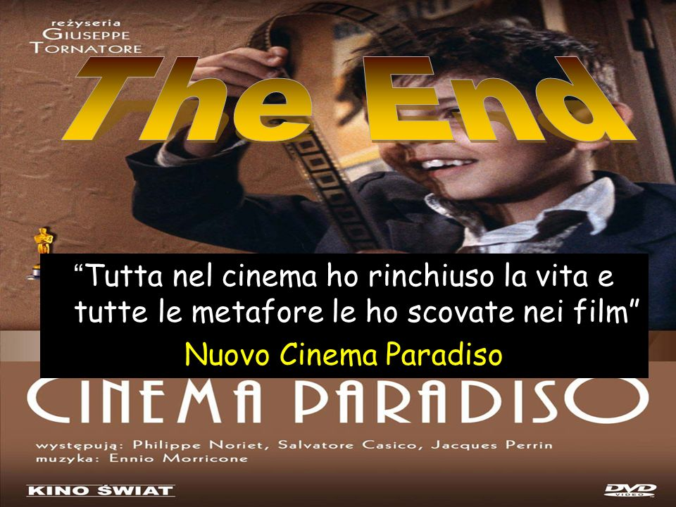 The End Tutta nel cinema ho rinchiuso la vita e tutte le metafore le ho scovate nei film Nuovo Cinema Paradiso.