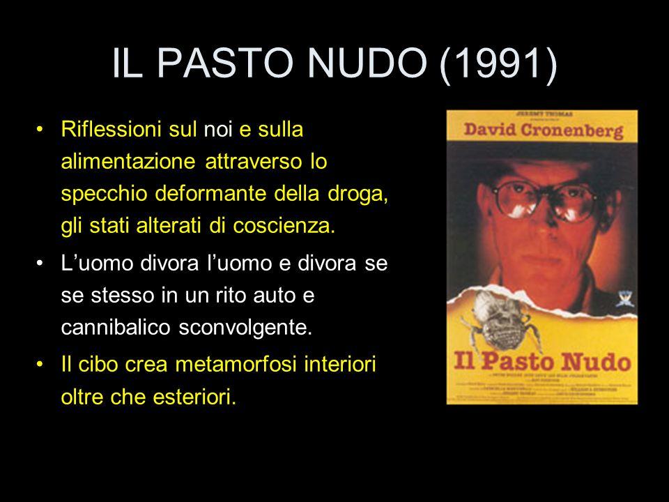 IL PASTO NUDO (1991) Riflessioni sul noi e sulla alimentazione attraverso lo specchio deformante della droga, gli stati alterati di coscienza.
