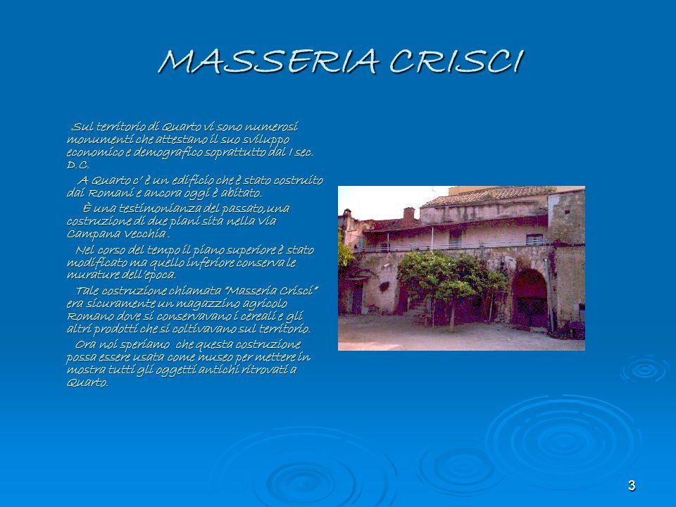 MASSERIA CRISCISul territorio di Quarto vi sono numerosi monumenti che attestano il suo sviluppo economico e demografico soprattutto dal I sec. D.C.