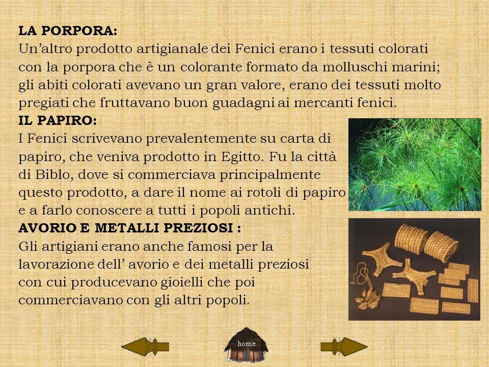 LA PORPORA: Un'altro prodotto artigianale dei Fenici erano i tessuti colorati. con la porpora che è un colorante formato da molluschi marini;