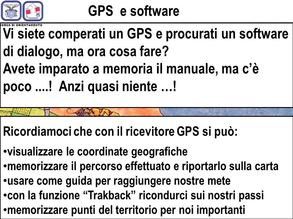 GPS e software CORSO DI ORIENTAMENTO. Vi siete comperati un GPS e procurati un software di dialogo, ma ora cosa fare