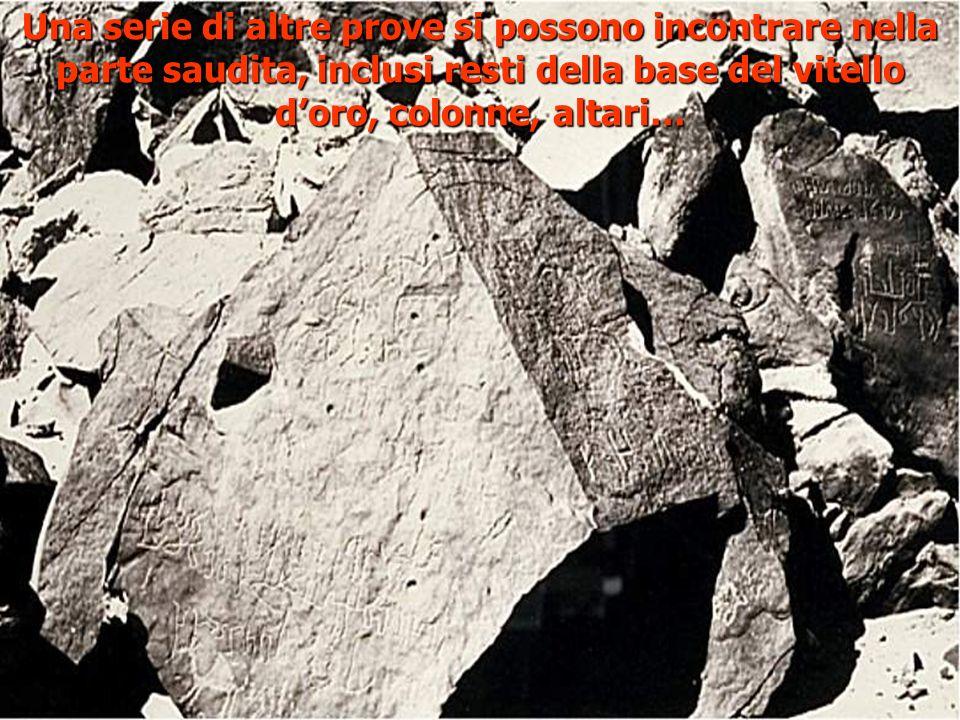 Una serie di altre prove si possono incontrare nella parte saudita, inclusi resti della base del vitello d'oro, colonne, altari…