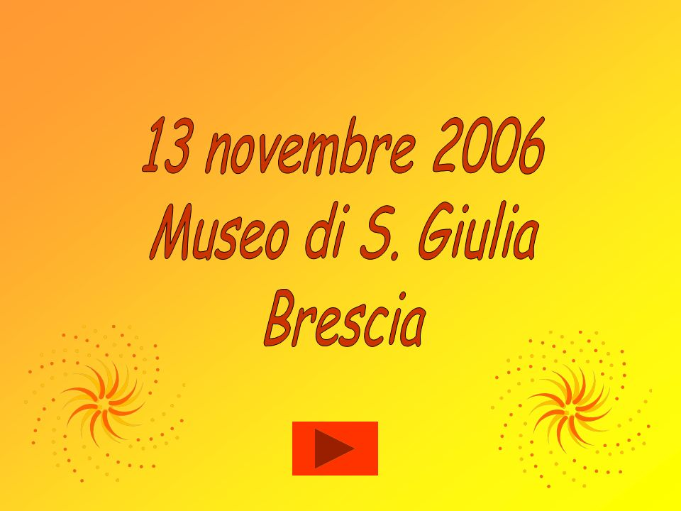 13 novembre 2006 Museo di S. Giulia Brescia