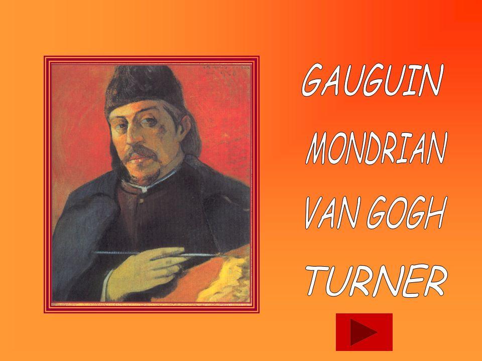 GAUGUIN MONDRIAN VAN GOGH TURNER