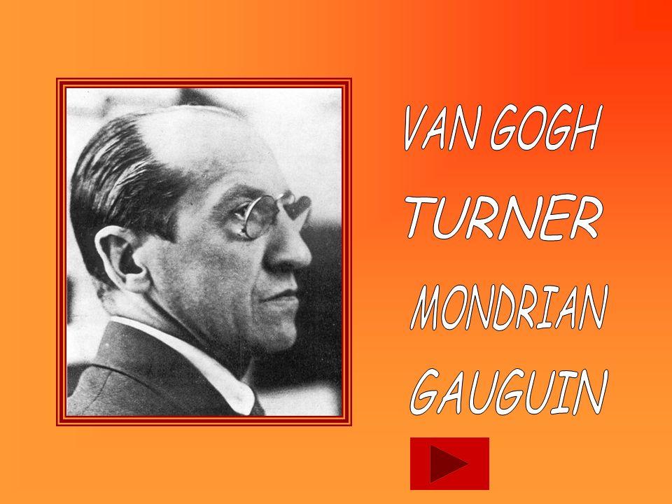 VAN GOGH TURNER MONDRIAN GAUGUIN
