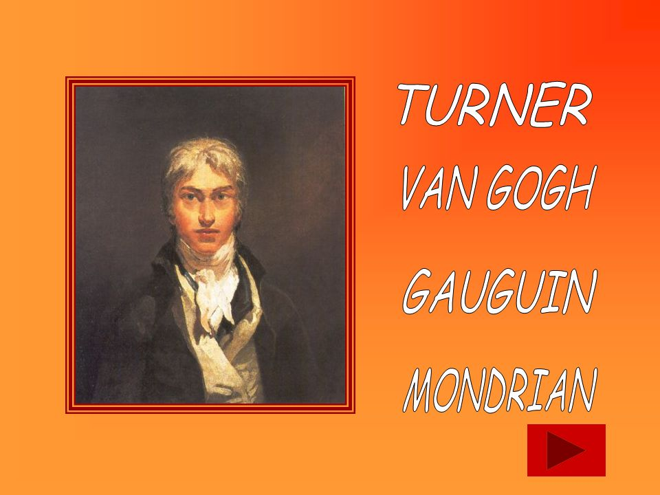 TURNER VAN GOGH GAUGUIN MONDRIAN
