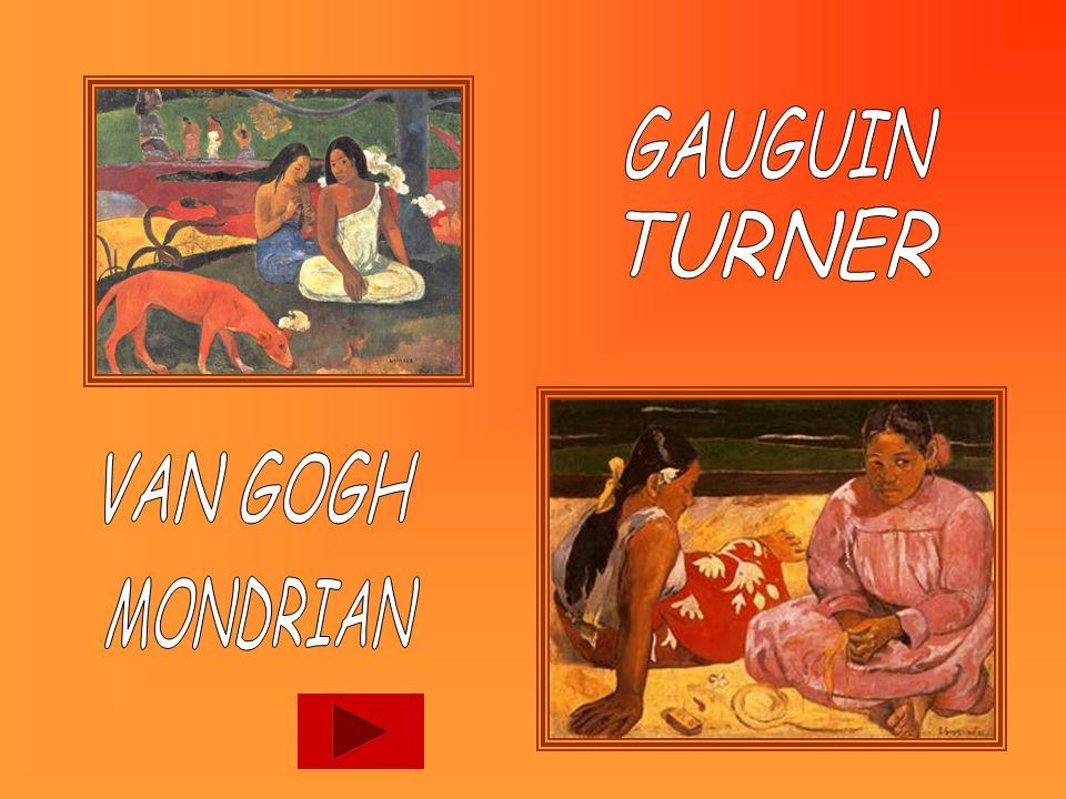 GAUGUIN TURNER VAN GOGH MONDRIAN