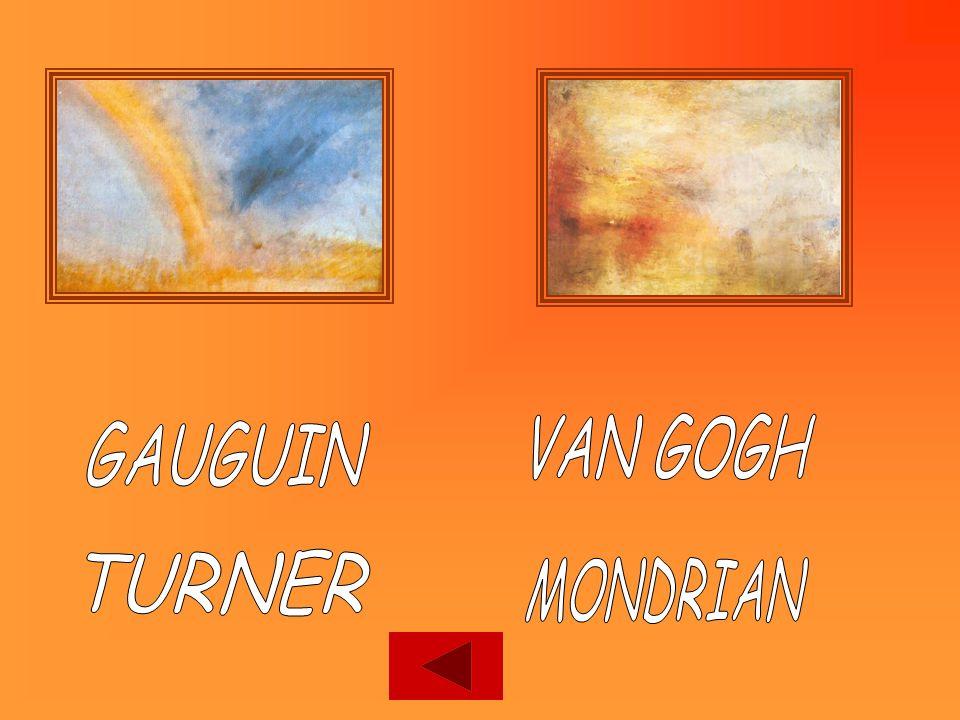 VAN GOGH GAUGUIN TURNER MONDRIAN