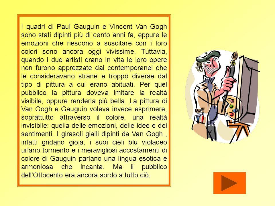 I quadri di Paul Gauguin e Vincent Van Gogh sono stati dipinti più di cento anni fa, eppure le emozioni che riescono a suscitare con i loro colori sono ancora oggi vivissime.