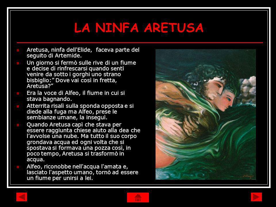 LA NINFA ARETUSA Aretusa, ninfa dell Elide, faceva parte del seguito di Artemide.